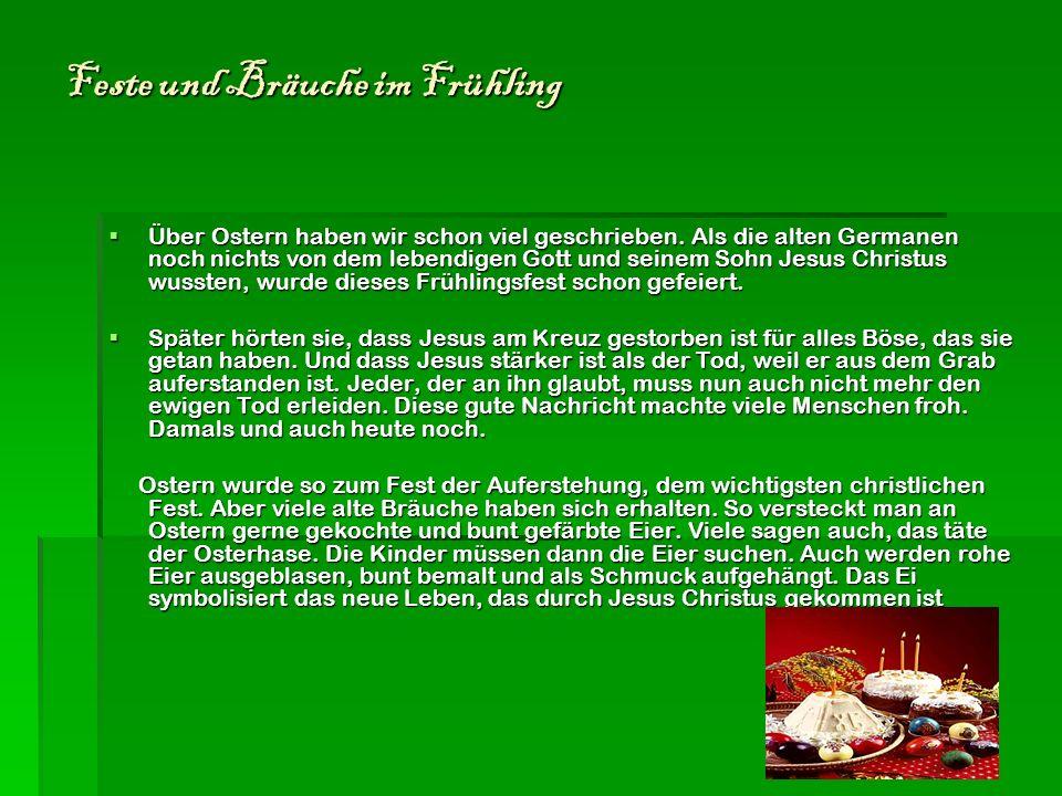 Feste und Bräuche im Frühling Feste und Bräuche im Frühling Über Ostern haben wir schon viel geschrieben. Als die alten Germanen noch nichts von dem l