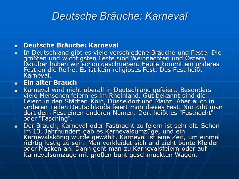 Deutsche Bräuche: Karneval Deutsche Bräuche: Karneval Deutsche Bräuche: Karneval In Deutschland gibt es viele verschiedene Bräuche und Feste. Die größ