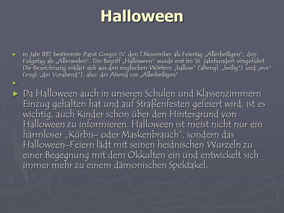 Halloween m Jahr 837 bestimmte Papst Gregor IV. den 1.November als Feiertag Allerheiligen, den Folgetag als Allerseelen. Der Begriff Halloween wurde e