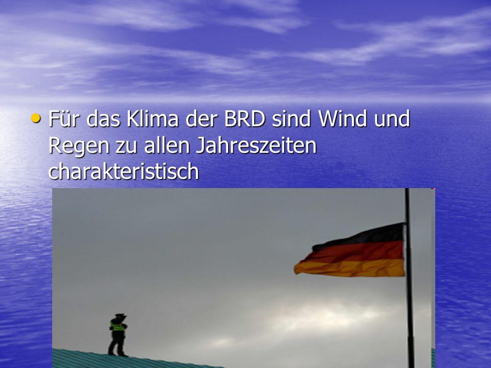 Für das Klima der BRD sind Wind und Regen zu allen Jahreszeiten charakteristisch Für das Klima der BRD sind Wind und Regen zu allen Jahreszeiten charakteristisch