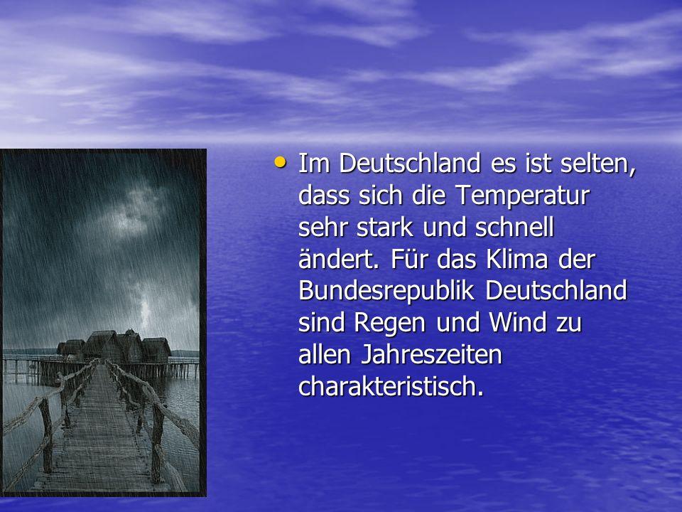 Im Deutschland es ist selten, dass sich die Temperatur sehr stark und schnell ändert.