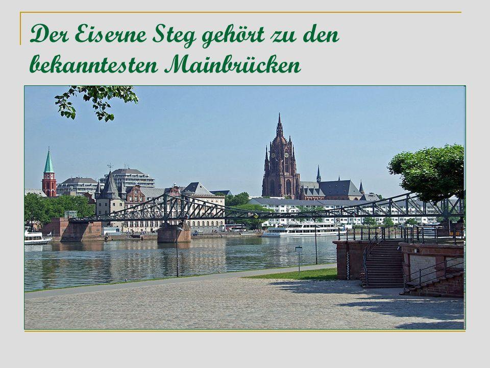 Der Eiserne Steg gehört zu den bekanntesten Mainbrücken