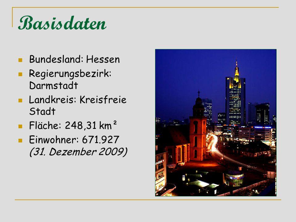 Basisdaten Bundesland: Hessen Regierungsbezirk: Darmstadt Landkreis: Kreisfreie Stadt Fläche: 248,31 km² Einwohner: 671.927 (31. Dezember 2009)
