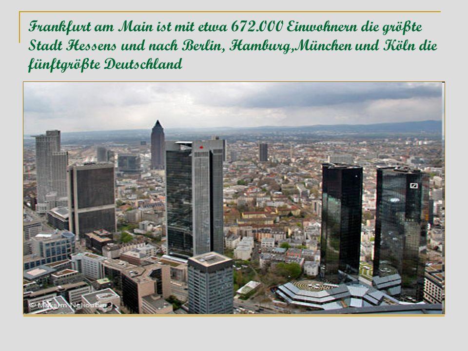 Frankfurt am Main ist mit etwa 672.000 Einwohnern die größte Stadt Hessens und nach Berlin, Hamburg,München und Köln die fünftgrößte Deutschland