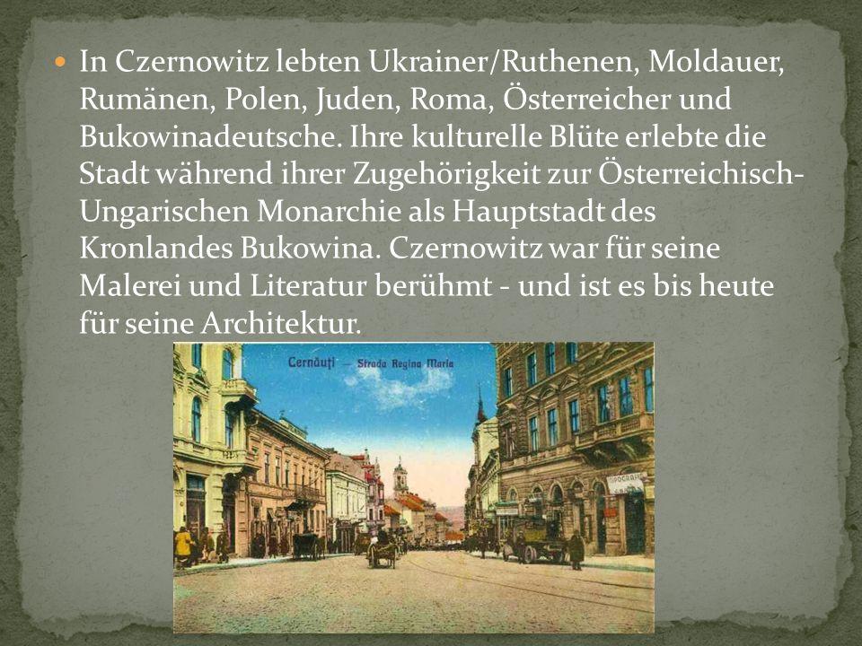 In Czernowitz lebten Ukrainer/Ruthenen, Moldauer, Rumänen, Polen, Juden, Roma, Österreicher und Bukowinadeutsche. Ihre kulturelle Blüte erlebte die St