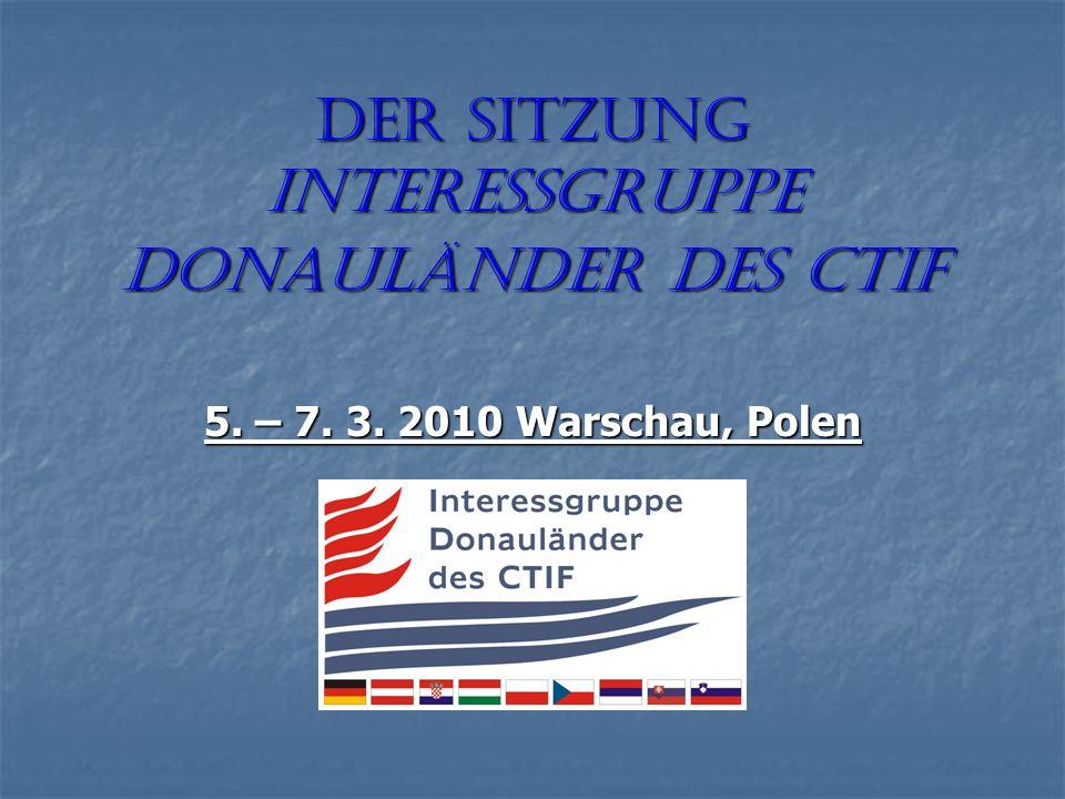 Der Sitzung Interessgruppe Donauländer des CTIF 5. – 7. 3. 2010 Warschau, Polen