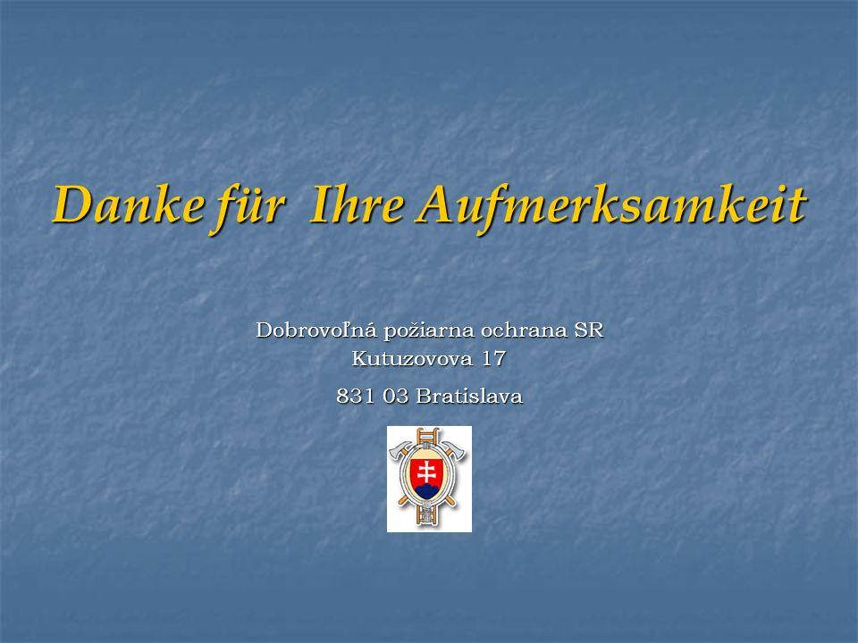 Danke für Ihre Aufmerksamkeit Dobrovoľná požiarna ochrana SR Kutuzovova 17 831 03 Bratislava
