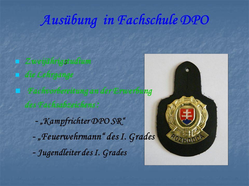 Ausübung in Fachschule DPO s Zweijährigstudium die Lehrgange Fachvorbereitung an der Erwerbung des Fachsabzeichens : - Kampfrichter DPO SR - Feuerwehrmann des I.