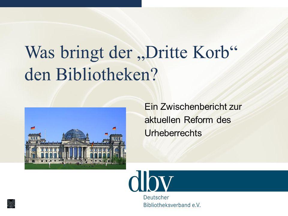 Was bringt der Dritte Korb den Bibliotheken? Ein Zwischenbericht zur aktuellen Reform des Urheberrechts