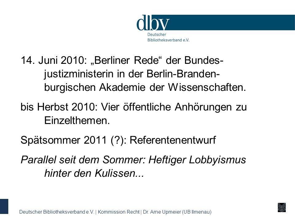 14. Juni 2010: Berliner Rede der Bundes- justizministerin in der Berlin-Branden- burgischen Akademie der Wissenschaften. bis Herbst 2010: Vier öffentl