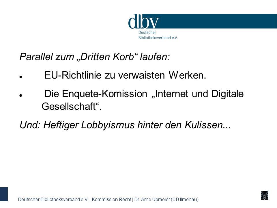 Parallel zum Dritten Korb laufen: EU-Richtlinie zu verwaisten Werken. Die Enquete-Komission Internet und Digitale Gesellschaft. Und: Heftiger Lobbyism