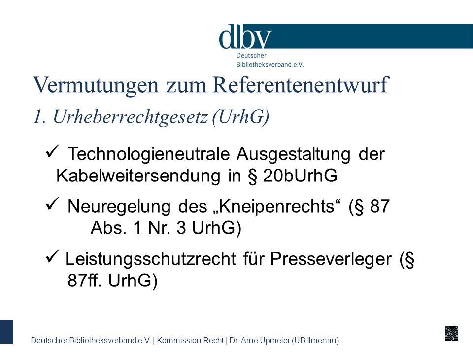 Vermutungen zum Referentenentwurf 1. Urheberrechtgesetz (UrhG) Technologieneutrale Ausgestaltung der Kabelweitersendung in § 20bUrhG Neuregelung des K