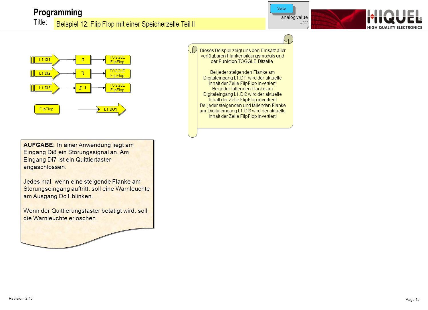 Revision: 2.40 Page 15 Title: Programming Beispiel 12: Flip Flop mit einer Speicherzelle Teil ll analog value =12 Seite Dieses Beispiel zeigt uns den Einsatz aller verfügbaren Flankenbildungsmoduls und der Funktion TOGGLE Bitzelle.
