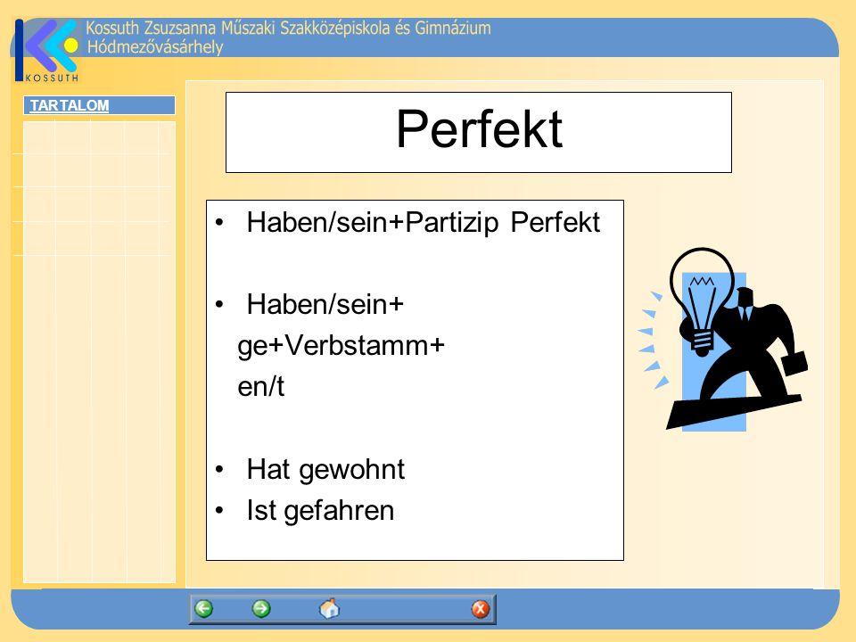 TARTALOM Perfekt Haben/sein+Partizip Perfekt Haben/sein+ ge+Verbstamm+ en/t Hat gewohnt Ist gefahren