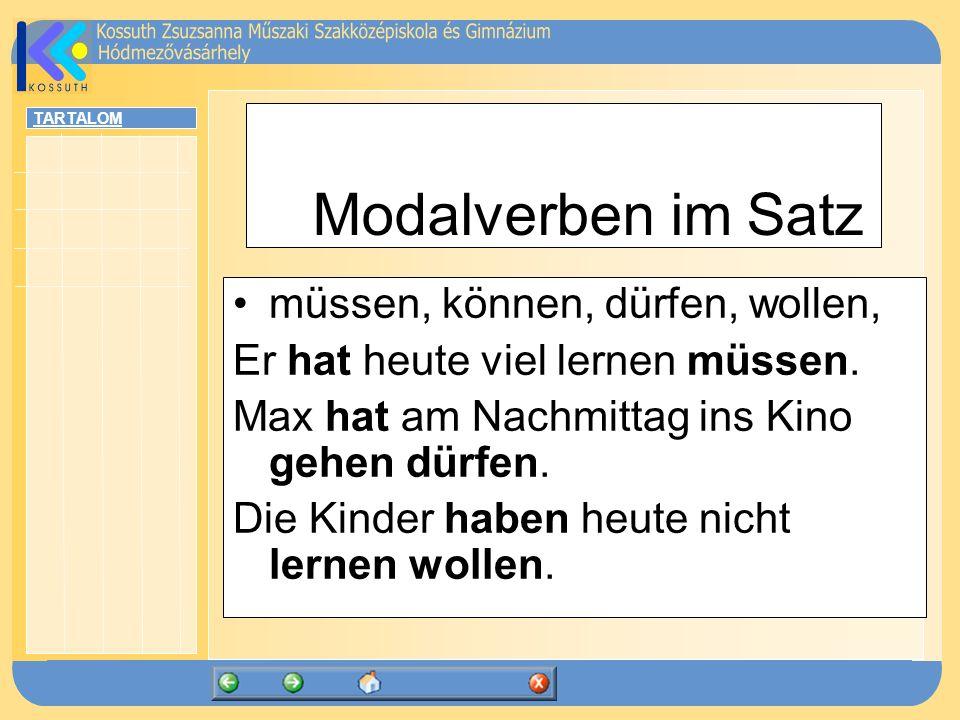 TARTALOM Modalverben im Satz müssen, können, dürfen, wollen, Er hat heute viel lernen müssen.