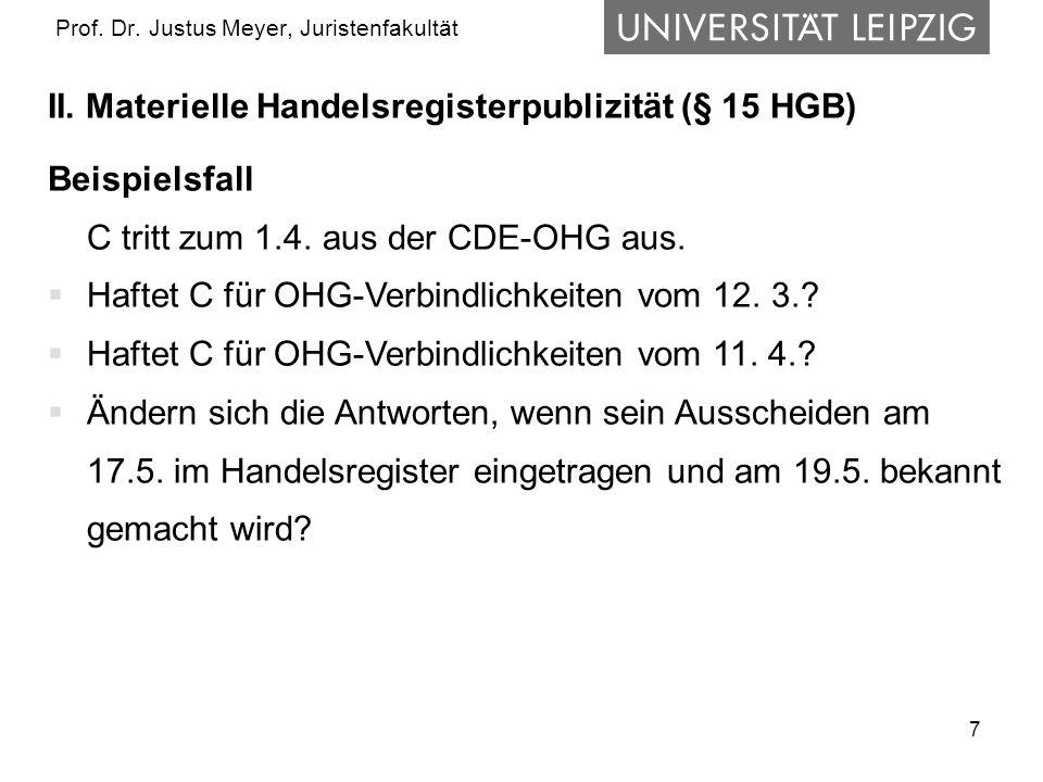 7 Prof. Dr. Justus Meyer, Juristenfakultät II. Materielle Handelsregisterpublizität (§ 15 HGB) Beispielsfall C tritt zum 1.4. aus der CDE-OHG aus. Haf