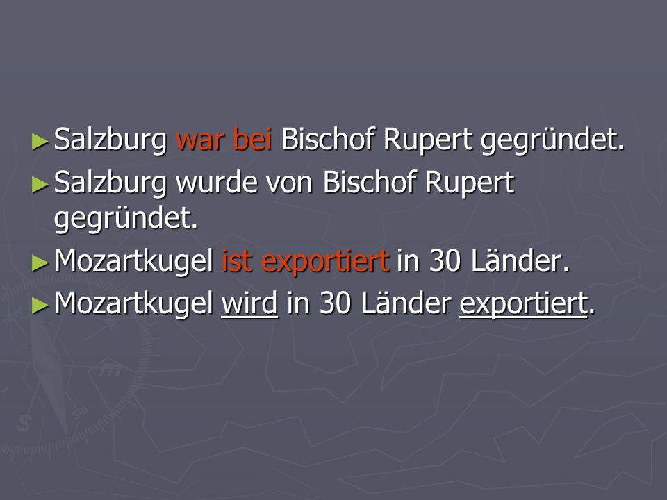 Salzburg war bei Bischof Rupert gegründet. Salzburg war bei Bischof Rupert gegründet.