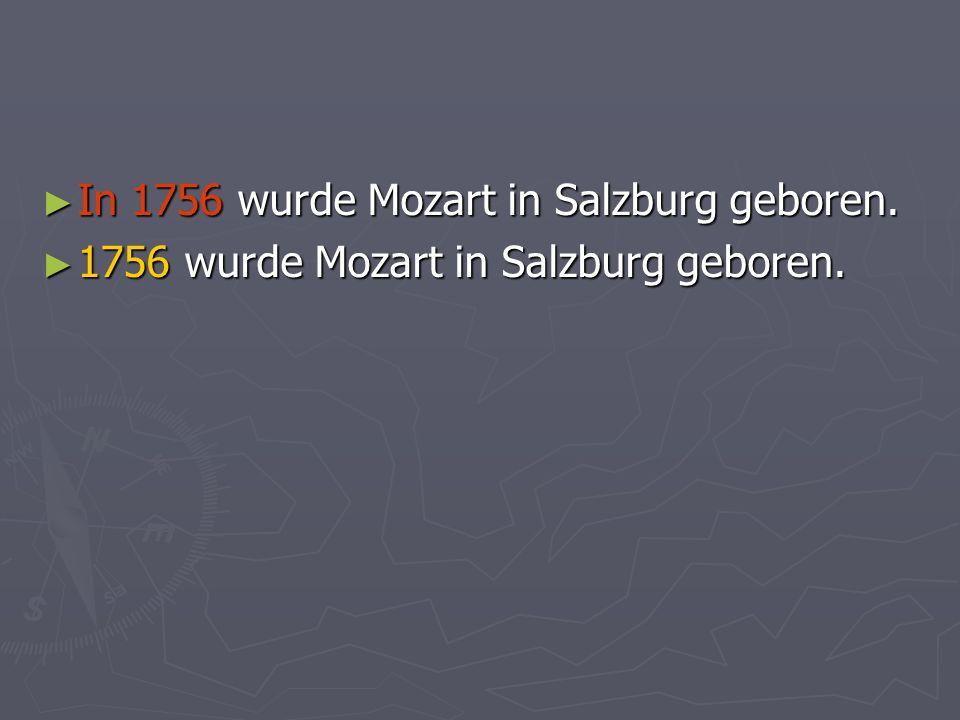 In 1756 wurde Mozart in Salzburg geboren. In 1756 wurde Mozart in Salzburg geboren.