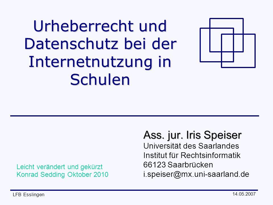 14.05.2007 LFB Esslingen Urheberrecht und Datenschutz bei der Internetnutzung in Schulen Ass.