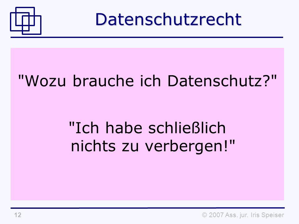 © 2007 Ass. jur. Iris Speiser12Datenschutzrecht