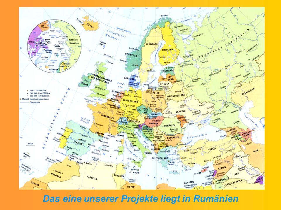 Das eine unserer Projekte liegt in Rumänien