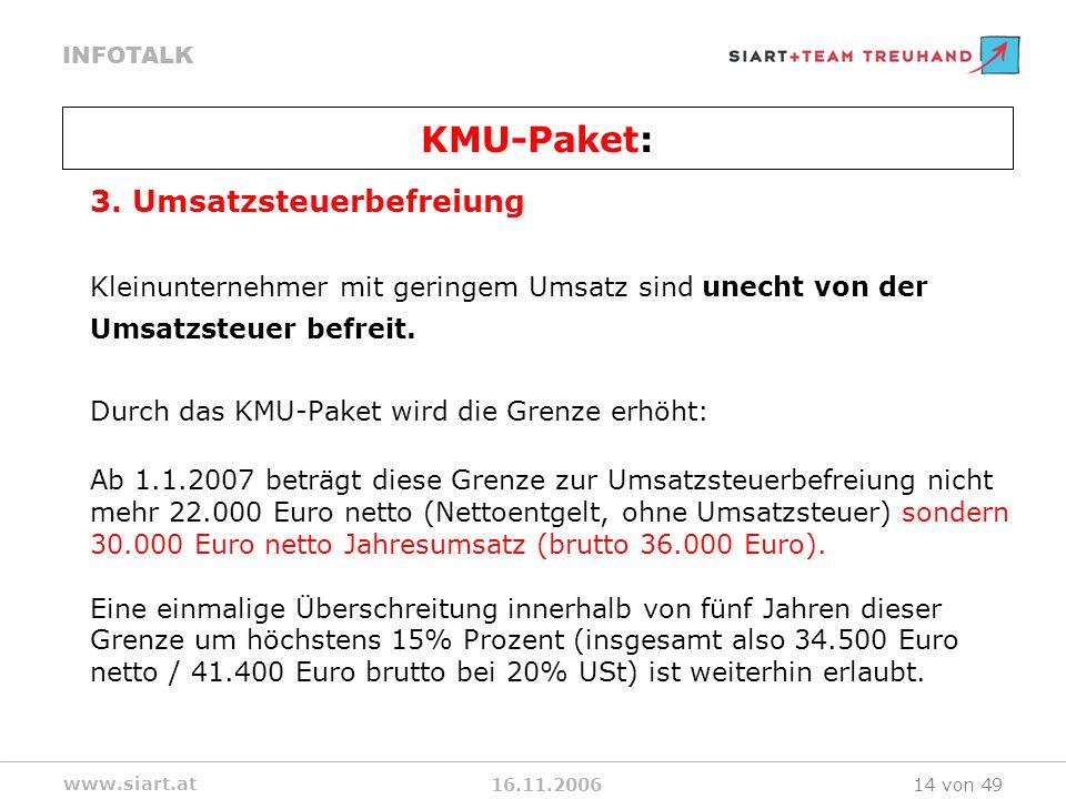 16.11.2006 INFOTALK www.siart.at 14 von 49 3. Umsatzsteuerbefreiung Kleinunternehmer mit geringem Umsatz sind unecht von der Umsatzsteuer befreit. Dur