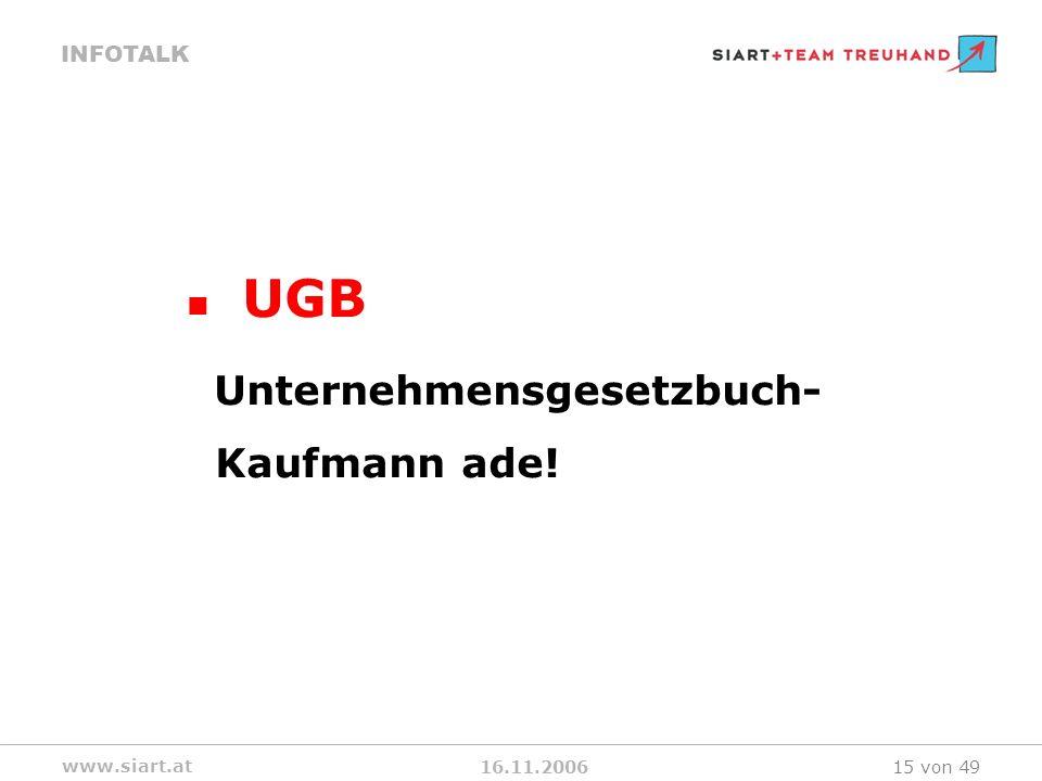 16.11.2006 INFOTALK www.siart.at 15 von 49 UGB Unternehmensgesetzbuch- Kaufmann ade!