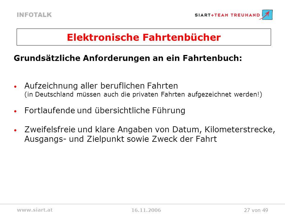 16.11.2006 INFOTALK www.siart.at 27 von 49 Grundsätzliche Anforderungen an ein Fahrtenbuch: Aufzeichnung aller beruflichen Fahrten (in Deutschland müs