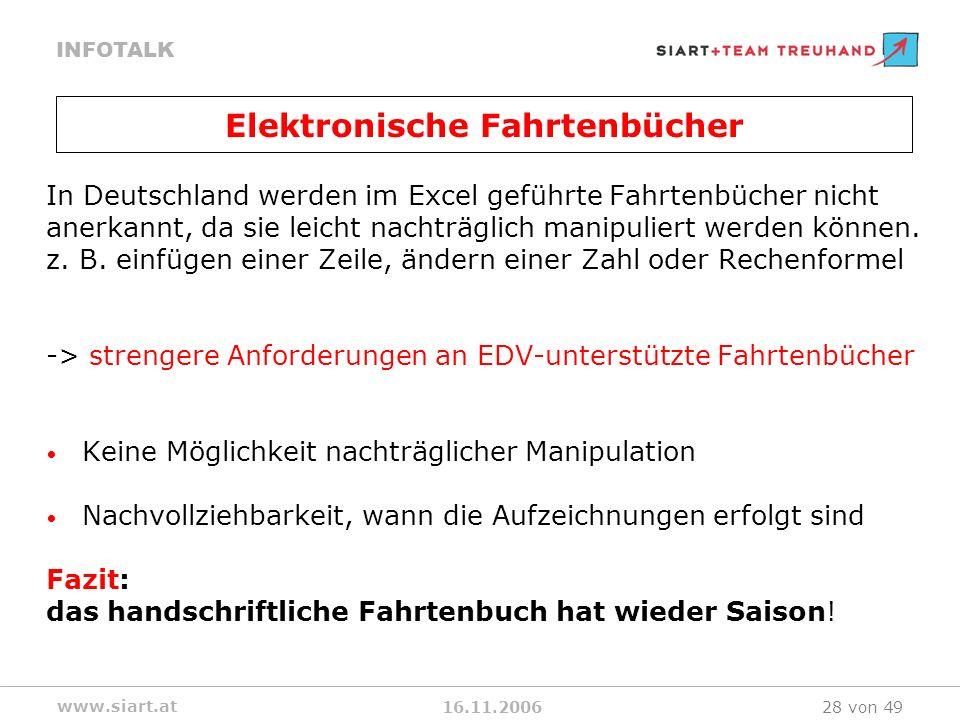16.11.2006 INFOTALK www.siart.at 28 von 49 In Deutschland werden im Excel geführte Fahrtenbücher nicht anerkannt, da sie leicht nachträglich manipuliert werden können.