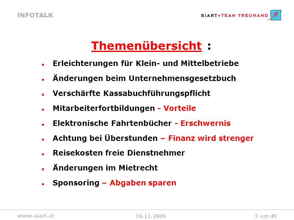 16.11.2006 INFOTALK www.siart.at 3 von 49 Themenübersicht : Erleichterungen für Klein- und Mittelbetriebe Änderungen beim Unternehmensgesetzbuch Versc