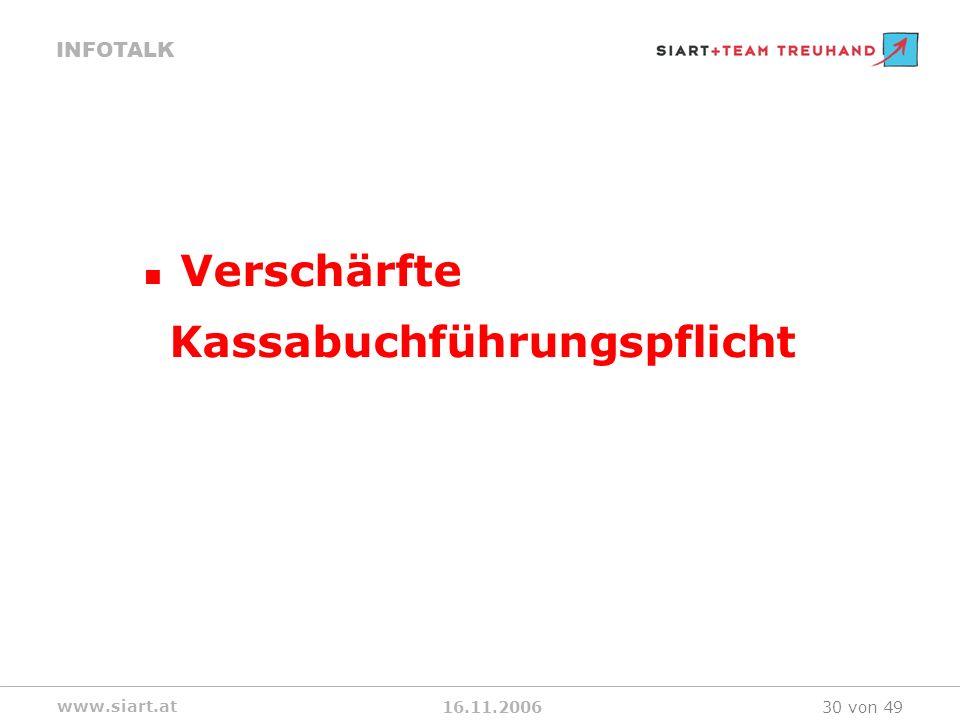 16.11.2006 INFOTALK www.siart.at 30 von 49 Verschärfte Kassabuchführungspflicht