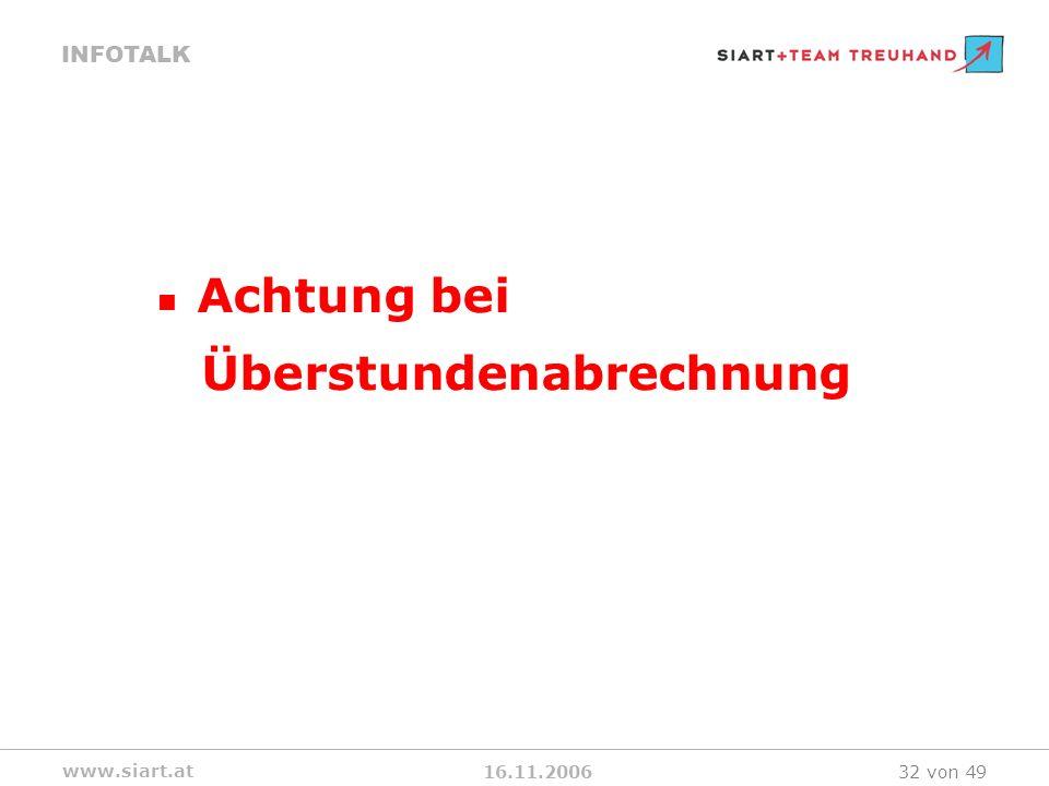 16.11.2006 INFOTALK www.siart.at 32 von 49 Achtung bei Überstundenabrechnung