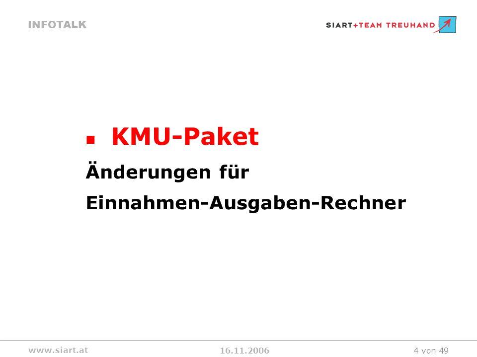 16.11.2006 INFOTALK www.siart.at 4 von 49 KMU-Paket Änderungen für Einnahmen-Ausgaben-Rechner