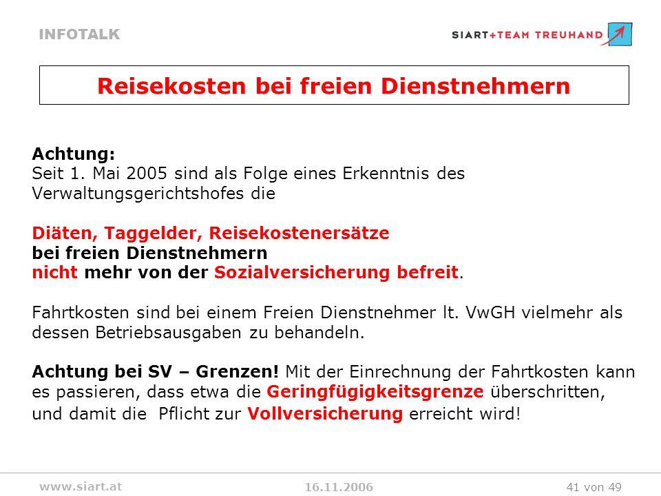 16.11.2006 INFOTALK www.siart.at 41 von 49 Achtung: Seit 1. Mai 2005 sind als Folge eines Erkenntnis des Verwaltungsgerichtshofes die Diäten, Taggelde