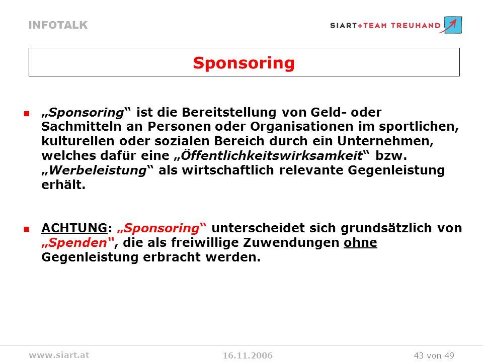 16.11.2006 INFOTALK www.siart.at 43 von 49 Sponsoring ist die Bereitstellung von Geld- oder Sachmitteln an Personen oder Organisationen im sportlichen