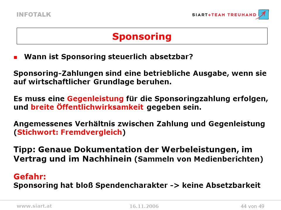 16.11.2006 INFOTALK www.siart.at 44 von 49 Wann ist Sponsoring steuerlich absetzbar? Sponsoring-Zahlungen sind eine betriebliche Ausgabe, wenn sie auf
