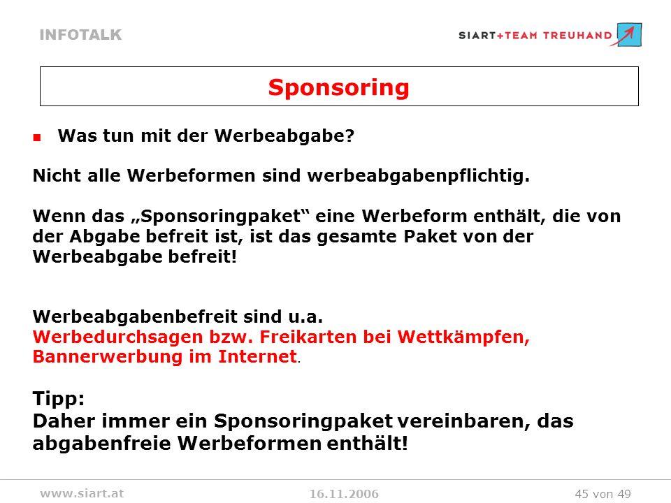 16.11.2006 INFOTALK www.siart.at 45 von 49 Was tun mit der Werbeabgabe? Nicht alle Werbeformen sind werbeabgabenpflichtig. Wenn das Sponsoringpaket ei