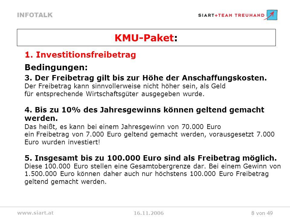 16.11.2006 INFOTALK www.siart.at 8 von 49 1. Investitionsfreibetrag Bedingungen: 3. Der Freibetrag gilt bis zur Höhe der Anschaffungskosten. Der Freib