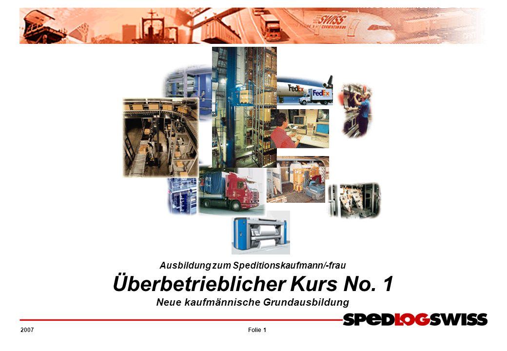 Folie 1 2007 UeK 1 – NKG Ausbildung zum Speditionskaufmann/-frau Überbetrieblicher Kurs No. 1 Neue kaufmännische Grundausbildung