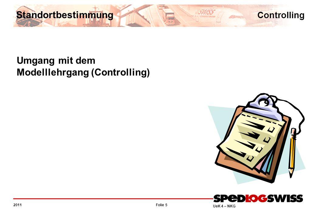 Folie 5 2011 UeK 4 – NKG Standortbestimmung Controlling Umgang mit dem Modelllehrgang (Controlling)