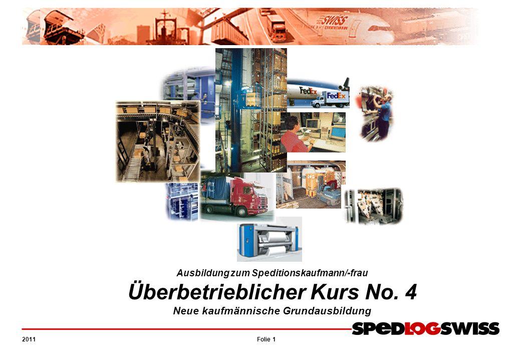 Folie 1 2011 UeK 4 – NKG Ausbildung zum Speditionskaufmann/-frau Überbetrieblicher Kurs No. 4 Neue kaufmännische Grundausbildung