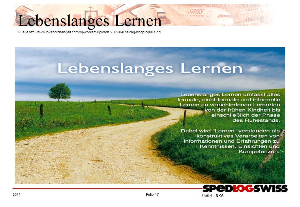 Folie 17 2011 UeK 4 – NKG Lebenslanges Lernen Quelle http://www.loveitorchangeit.com/wp-content/uploads/2009/04/lifelong-blogging003.jpg