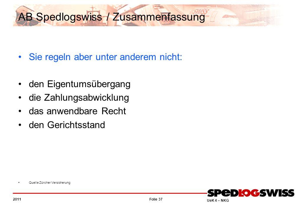 Folie 37 2011 UeK 4 – NKG AB Spedlogswiss / Zusammenfassung Sie regeln aber unter anderem nicht: den Eigentumsübergang die Zahlungsabwicklung das anwe