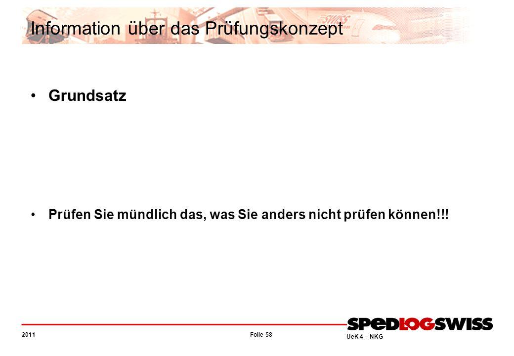 Folie 58 2011 UeK 4 – NKG Information über das Prüfungskonzept Grundsatz Prüfen Sie mündlich das, was Sie anders nicht prüfen können!!!