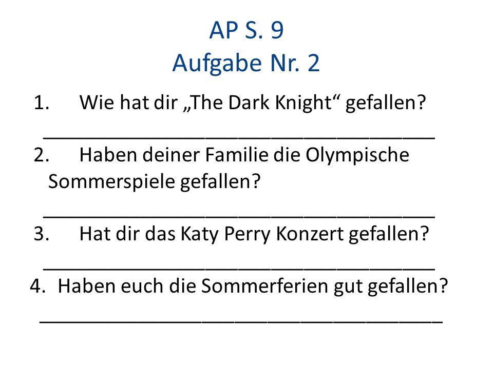 AP S. 9 Aufgabe Nr. 2 1.Wie hat dir The Dark Knight gefallen.