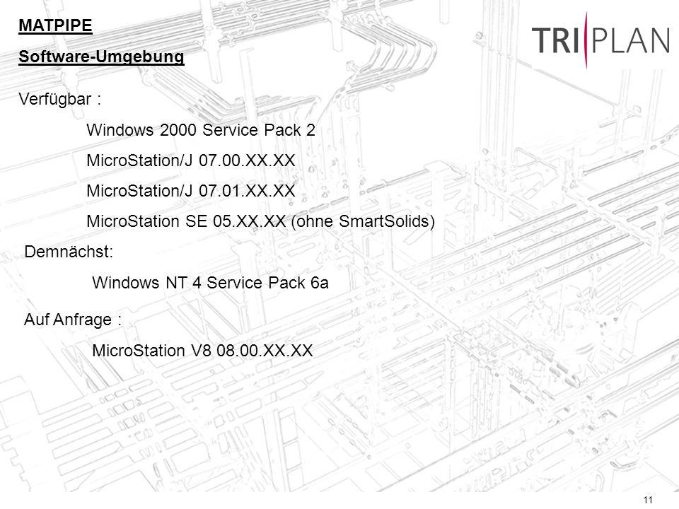 11 Verfügbar : Windows 2000 Service Pack 2 MicroStation/J 07.00.XX.XX MicroStation/J 07.01.XX.XX MicroStation SE 05.XX.XX (ohne SmartSolids) MATPIPE Software-Umgebung Demnächst: Windows NT 4 Service Pack 6a Auf Anfrage : MicroStation V8 08.00.XX.XX