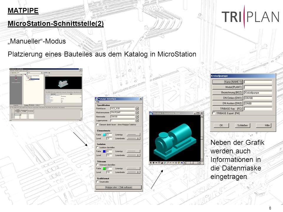 8 Manueller-Modus Platzierung eines Bauteiles aus dem Katalog in MicroStation MATPIPE MicroStation-Schnittstelle(2) Neben der Grafik werden auch Informationen in die Datenmaske eingetragen