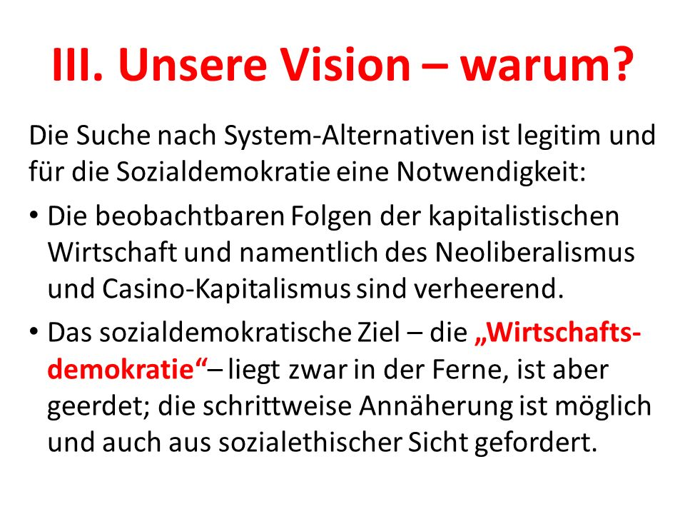 III. Unsere Vision – warum? Die Suche nach System-Alternativen ist legitim und für die Sozialdemokratie eine Notwendigkeit: Die beobachtbaren Folgen d