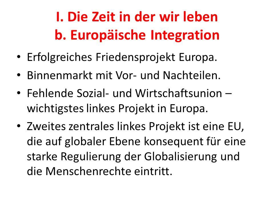 I. Die Zeit in der wir leben b. Europäische Integration Erfolgreiches Friedensprojekt Europa. Binnenmarkt mit Vor- und Nachteilen. Fehlende Sozial- un