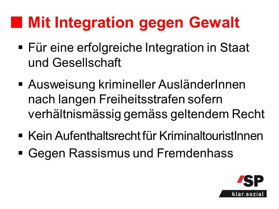 Mit Integration gegen Gewalt Für eine erfolgreiche Integration in Staat und Gesellschaft Ausweisung krimineller AusländerInnen nach langen Freiheitsst